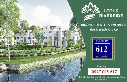 Lotus Riverside: Thông tin chính xác nhất từ chủ đầu tư